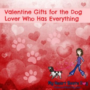 Valentine Gifts for the Dog Lover Who Has Everything